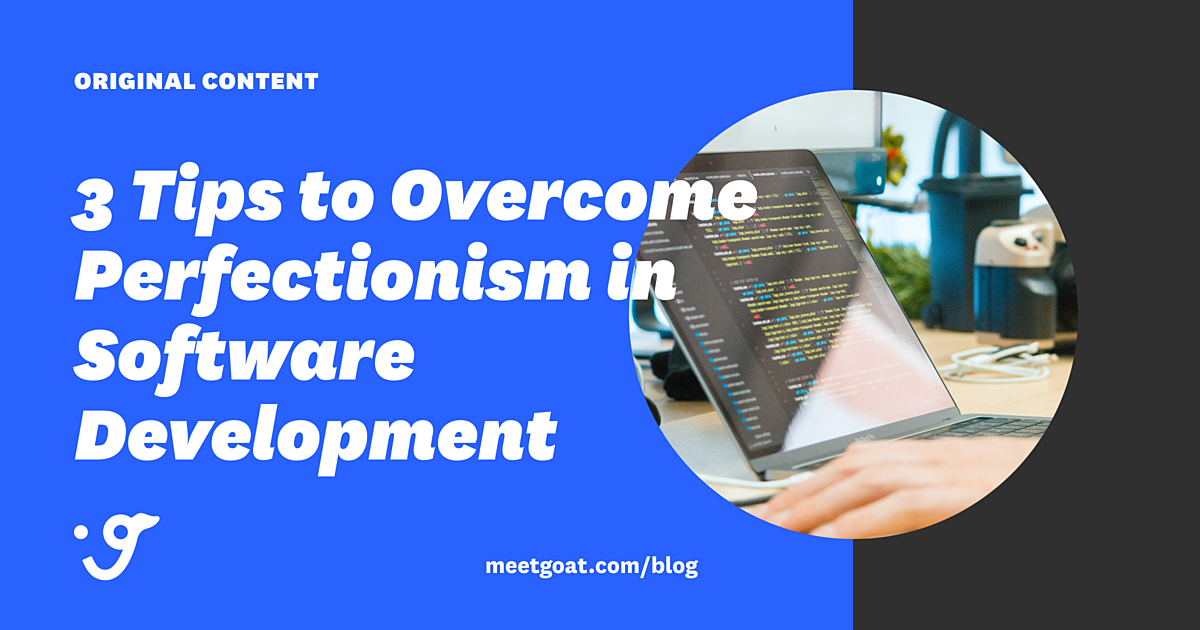 3 Tips to Overcome Perfectionism in Software Development First Iteration